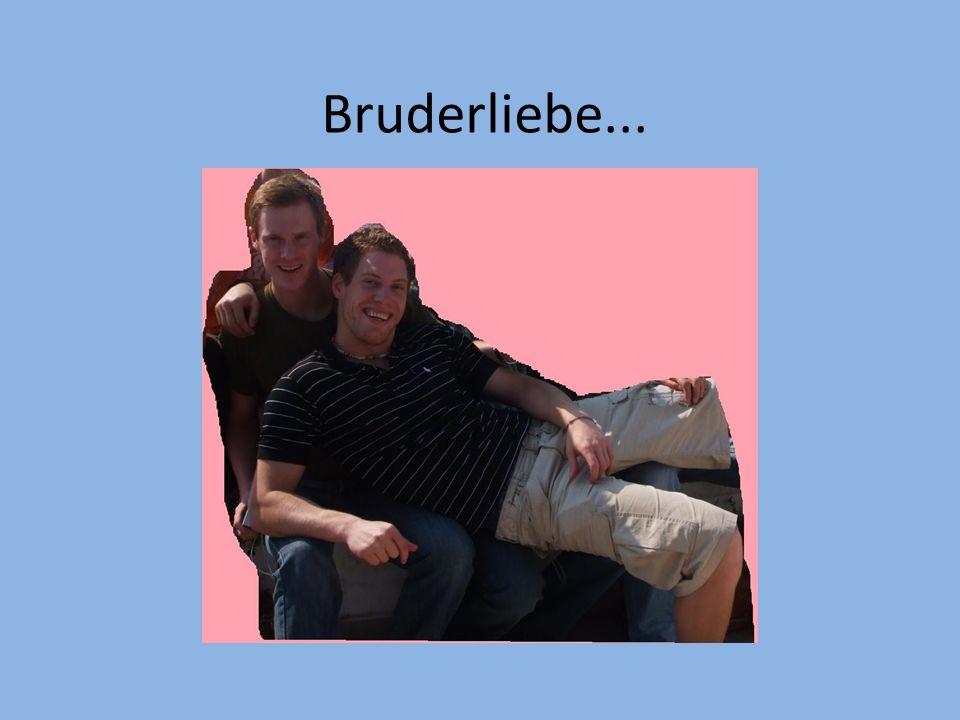 Bruderliebe...