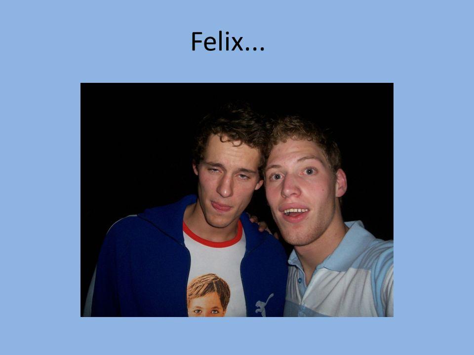 Felix...