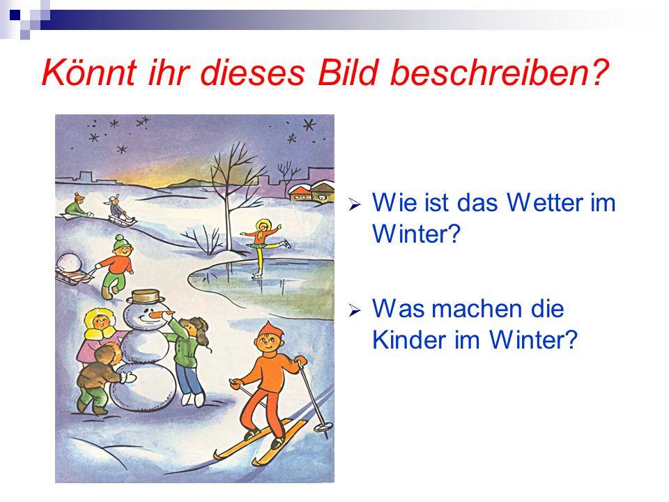 Könnt ihr dieses Bild beschreiben? Wie ist das Wetter im Winter? Was machen die Kinder im Winter?