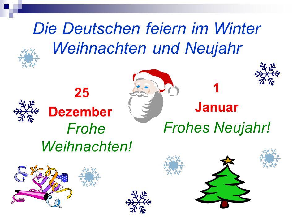 Die Deutschen feiern im Winter Weihnachten und Neujahr 25 Dezember Frohe Weihnachten! 1 Januar Frohes Neujahr!
