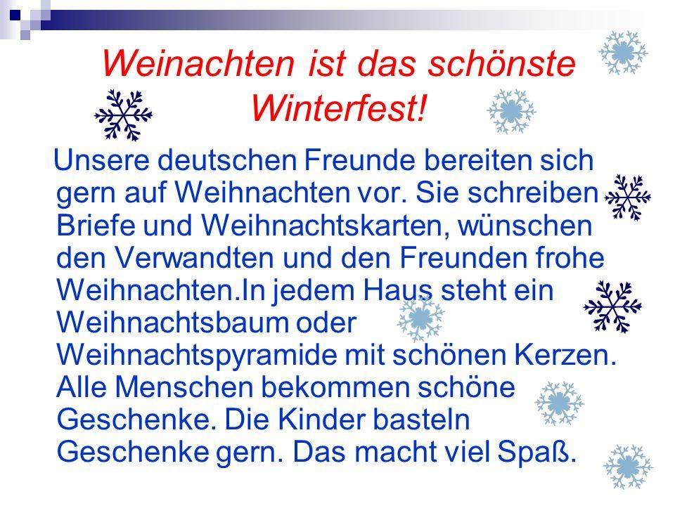 Weinachten ist das schönste Winterfest! Unsere deutschen Freunde bereiten sich gern auf Weihnachten vor. Sie schreiben Briefe und Weihnachtskarten, wü