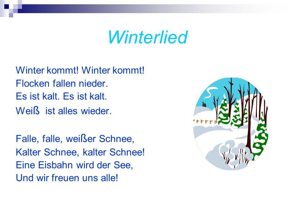 Winterlied Winter kommt! Flocken fallen nieder. Es ist kalt. Wei ß ist alles wieder. Falle, falle, wei ß er Schnee, Kalter Schnee, kalter Schnee! Eine