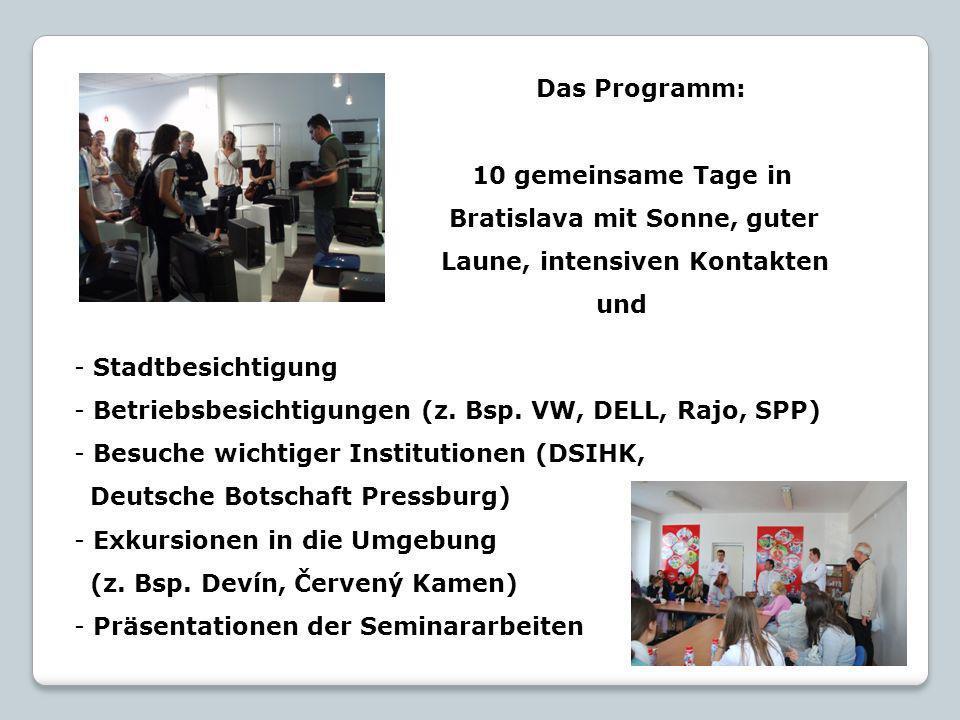 Das Programm: 10 gemeinsame Tage in Bratislava mit Sonne, guter Laune, intensiven Kontakten und - Stadtbesichtigung - Betriebsbesichtigungen (z.
