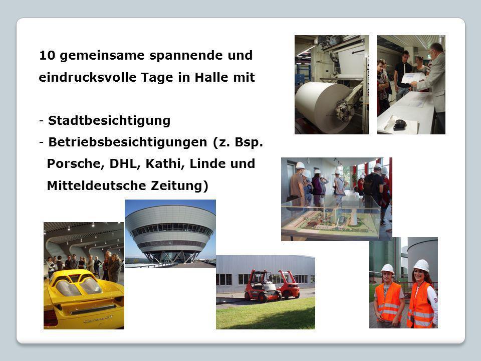 10 gemeinsame spannende und eindrucksvolle Tage in Halle mit - Stadtbesichtigung - Betriebsbesichtigungen (z. Bsp. Porsche, DHL, Kathi, Linde und Mitt