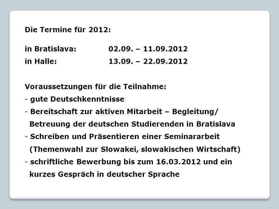 Die Termine für 2012: in Bratislava: 02.09. – 11.09.2012 in Halle:13.09. – 22.09.2012 Voraussetzungen für die Teilnahme: - gute Deutschkenntnisse - Be
