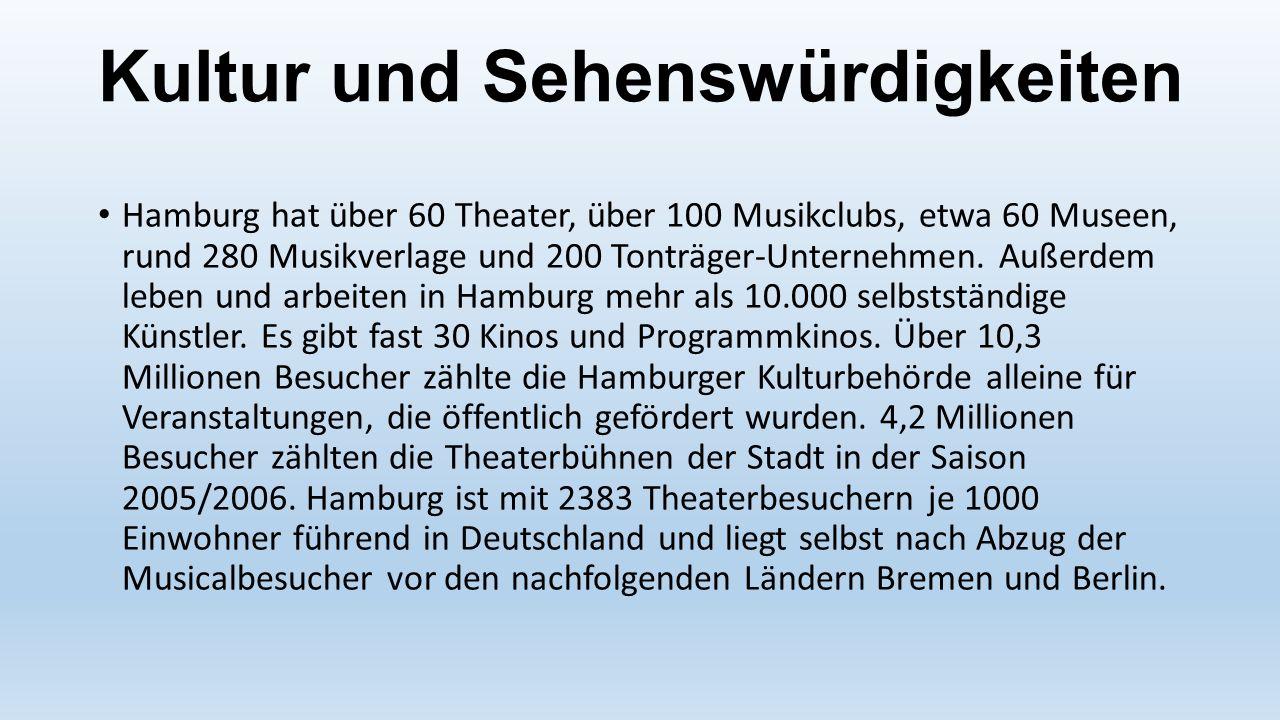 Kultur und Sehenswürdigkeiten Hamburg hat über 60 Theater, über 100 Musikclubs, etwa 60 Museen, rund 280 Musikverlage und 200 Tonträger-Unternehmen. A
