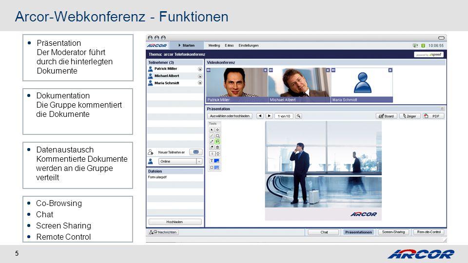 5 Arcor-Webkonferenz - Funktionen Präsentation Der Moderator führt durch die hinterlegten Dokumente Dokumentation Die Gruppe kommentiert die Dokumente