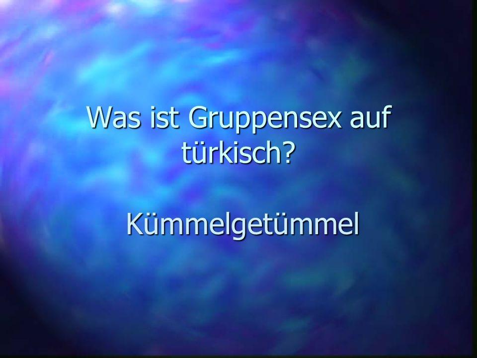 Was ist Gruppensex auf türkisch? Kümmelgetümmel