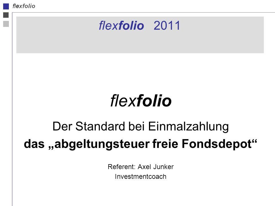 flexfolio flexfolio 2011 flexfolio Der Standard bei Einmalzahlung das abgeltungsteuer freie Fondsdepot Referent: Axel Junker Investmentcoach