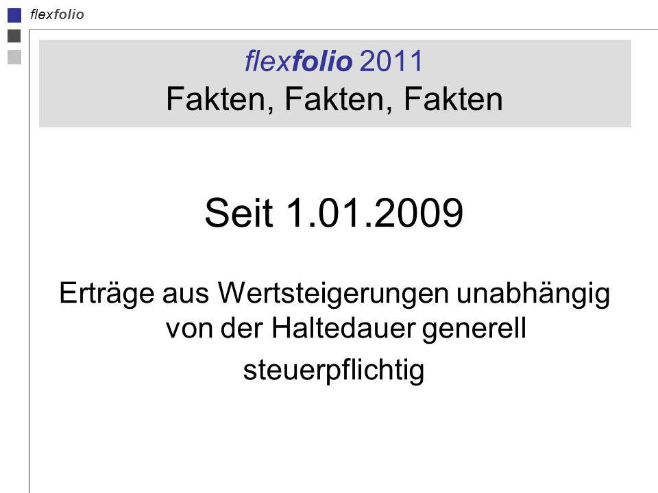 flexfolio flexfolio 2011 Fakten, Fakten, Fakten Seit 1.01.2009 Erträge aus Wertsteigerungen unabhängig von der Haltedauer generell steuerpflichtig