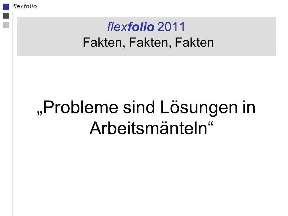 flexfolio flexfolio 2011 Fakten, Fakten, Fakten Probleme sind Lösungen in Arbeitsmänteln