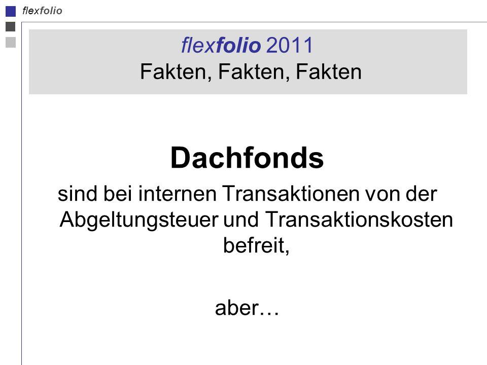 flexfolio flexfolio 2011 Fakten, Fakten, Fakten Dachfonds sind bei internen Transaktionen von der Abgeltungsteuer und Transaktionskosten befreit, aber…