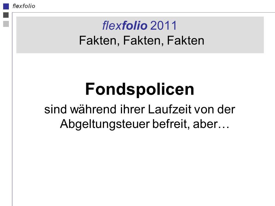 flexfolio flexfolio 2011 Fakten, Fakten, Fakten Fondspolicen sind während ihrer Laufzeit von der Abgeltungsteuer befreit, aber…