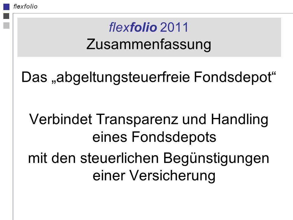 flexfolio flexfolio 2011 Zusammenfassung Das abgeltungsteuerfreie Fondsdepot Verbindet Transparenz und Handling eines Fondsdepots mit den steuerlichen Begünstigungen einer Versicherung
