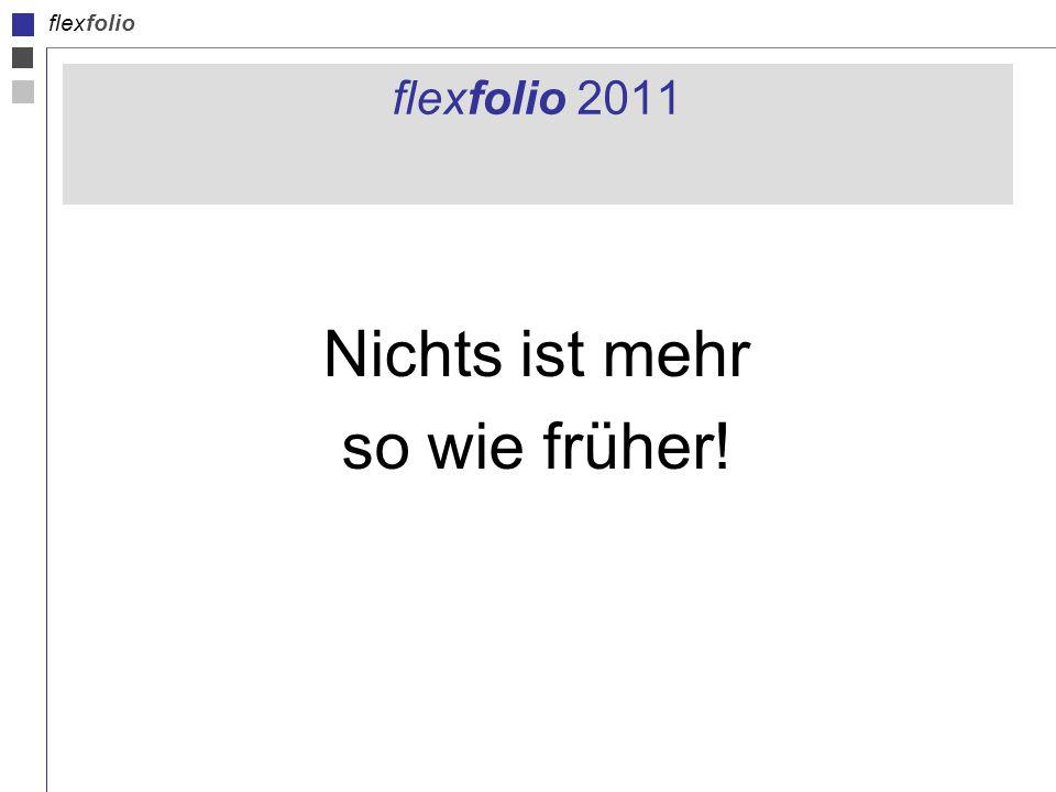 flexfolio flexfolio 2011 Nichts ist mehr so wie früher!