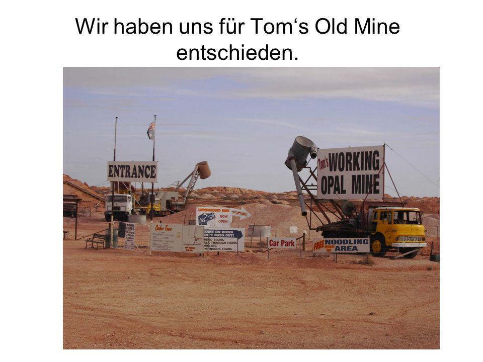 Wir haben uns für Toms Old Mine entschieden.