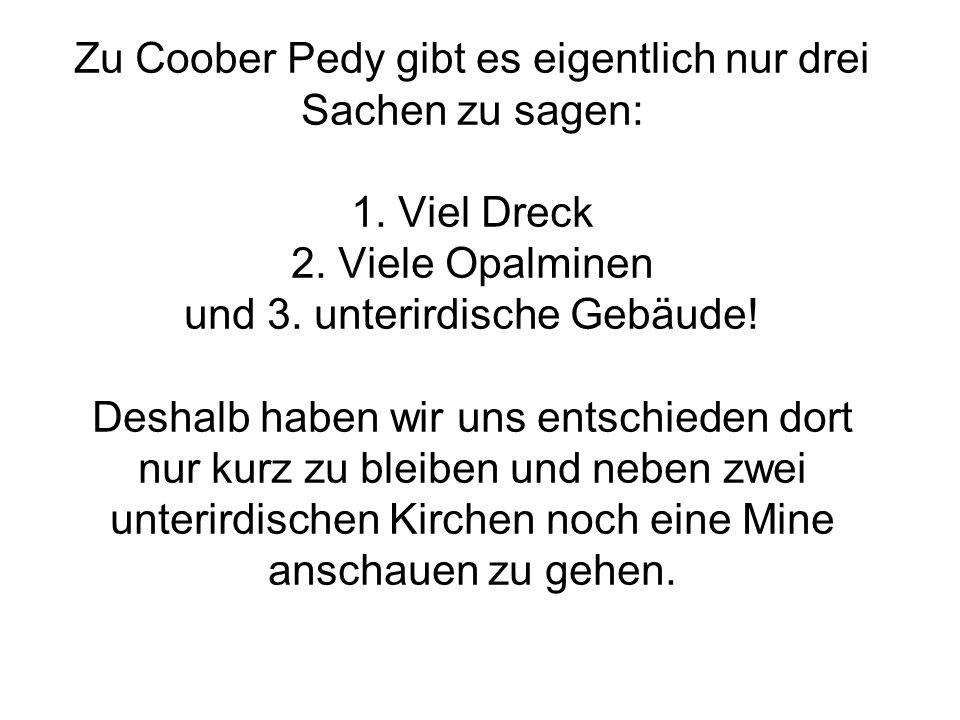 Zu Coober Pedy gibt es eigentlich nur drei Sachen zu sagen: 1.
