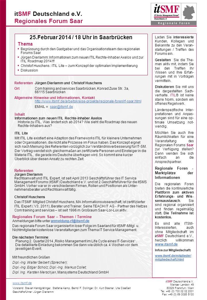 1 www.itsmf.de Vorstand: Steven Handgrätinger, Stefanie Kemp, Bernd F. Dollinger, Dr. Kurt Glasner, Ute Claaßen Geschäftsführer: Jürgen Dierlamm itSMF