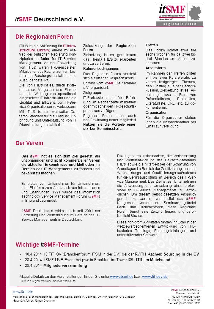 2 www.itsmf.de Vorstand: Steven Handgrätinger, Stefanie Kemp, Bernd F. Dollinger, Dr. Kurt Glasner, Ute Claaßen Geschäftsführer: Jürgen Dierlamm itSMF