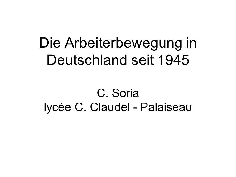Die Arbeiterbewegung in Deutschland seit 1945 C. Soria lycée C. Claudel - Palaiseau
