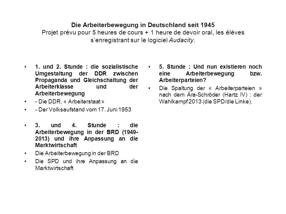 Die Arbeiterbewegung in Deutschland seit 1945 Projet prévu pour 5 heures de cours + 1 heure de devoir oral, les élèves senregistrant sur le logiciel A
