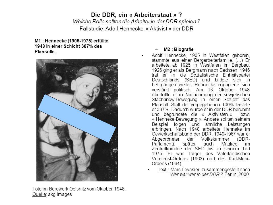 Die DDR, ein « Arbeiterstaat » ? Welche Rolle sollten die Arbeiter in der DDR spielen ? Fallstudie: Adolf Hennecke, « Aktivist » der DDR –M2 : Biograf
