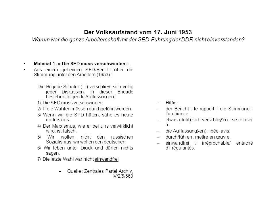Der Volksaufstand vom 17. Juni 1953 Warum war die ganze Arbeiterschaft mit der SED-Führung der DDR nicht einverstanden? Material 1: « Die SED muss ver