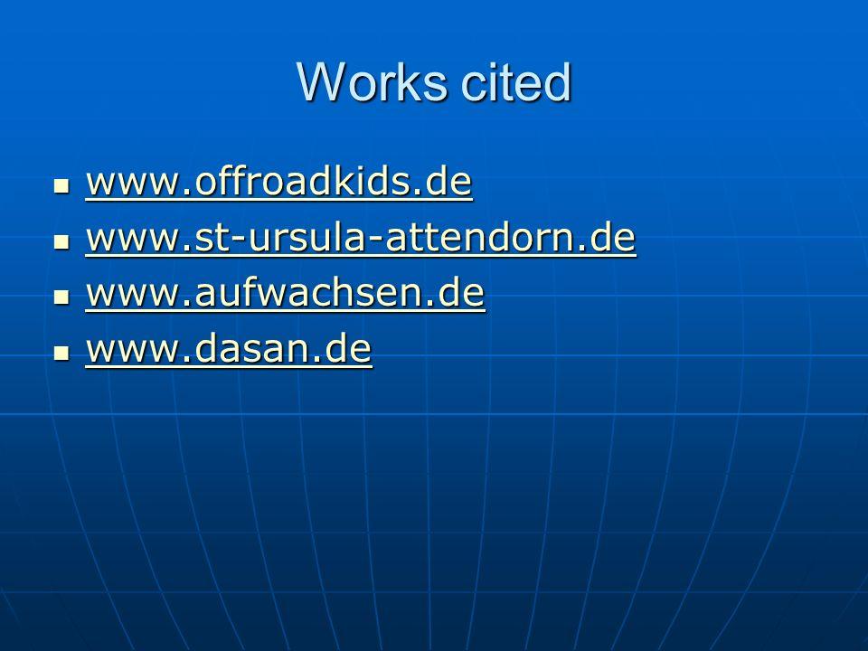 Works cited www.offroadkids.de www.offroadkids.de www.offroadkids.de www.st-ursula-attendorn.de www.st-ursula-attendorn.de www.st-ursula-attendorn.de www.aufwachsen.de www.aufwachsen.de www.aufwachsen.de www.dasan.de www.dasan.de www.dasan.de