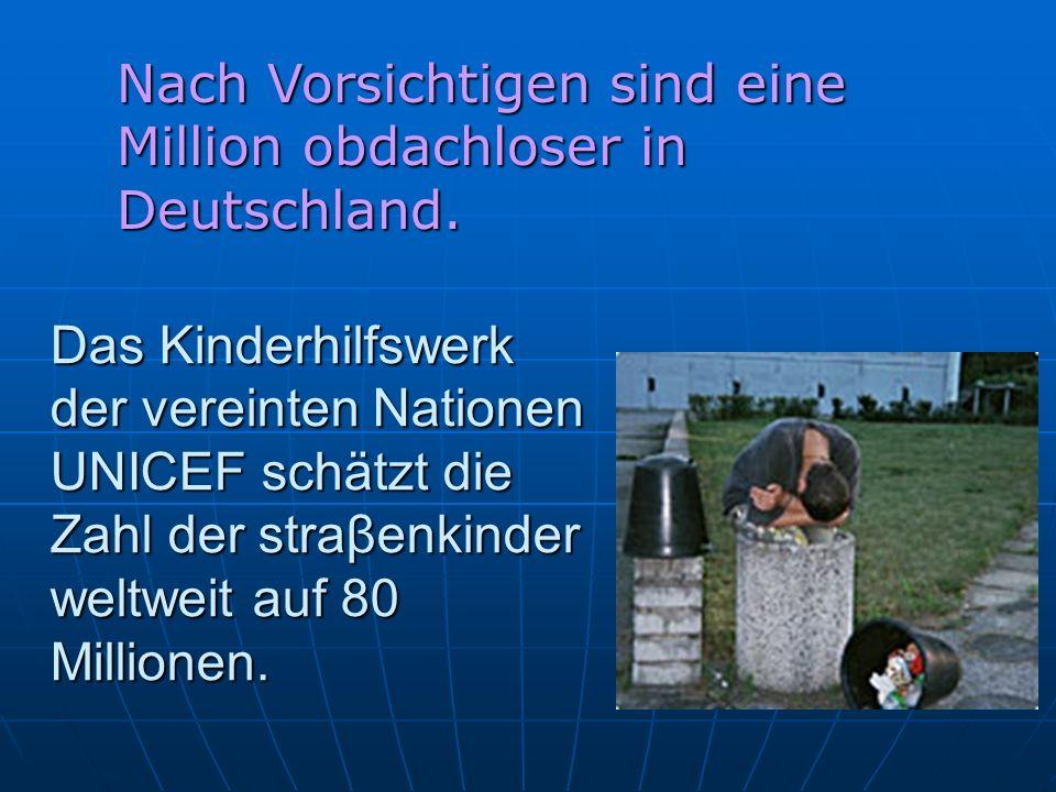 Das Kinderhilfswerk der vereinten Nationen UNICEF schätzt die Zahl der straβenkinder weltweit auf 80 Millionen.
