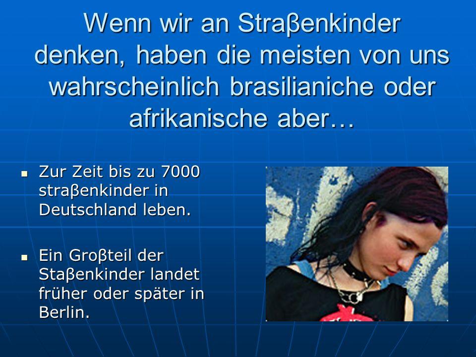 Zur Zeit bis zu 7000 straβenkinder in Deutschland leben.
