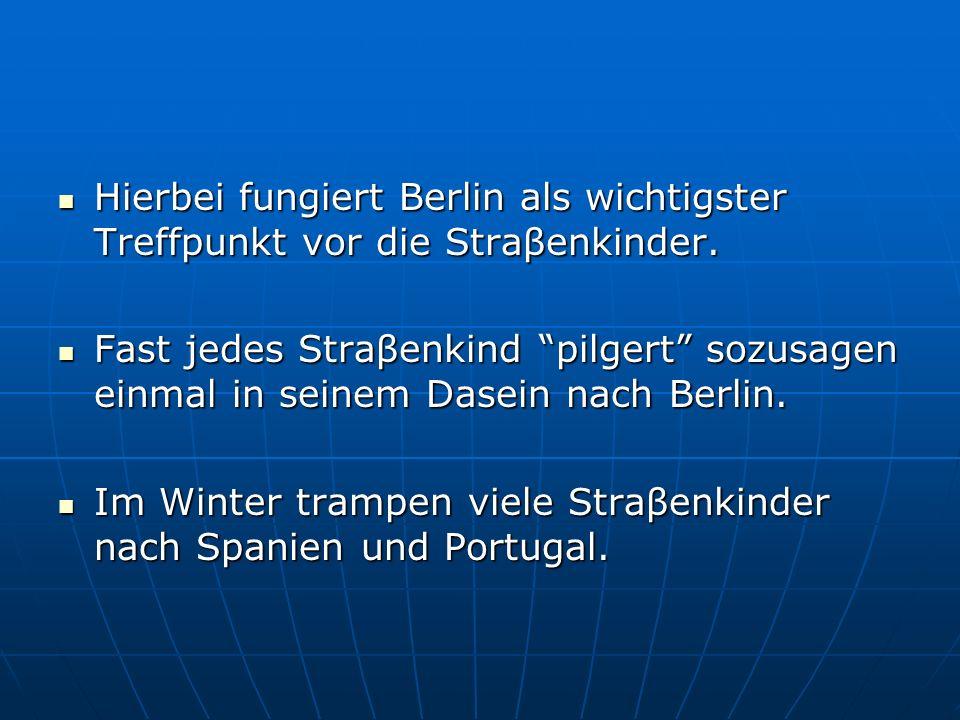 Hierbei fungiert Berlin als wichtigster Treffpunkt vor die Straβenkinder.