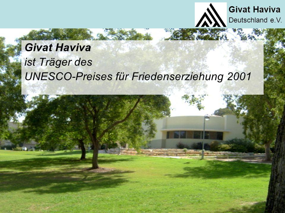 Givat Haviva Deutschland e.V. Givat Haviva ist Träger des UNESCO-Preises für Friedenserziehung 2001