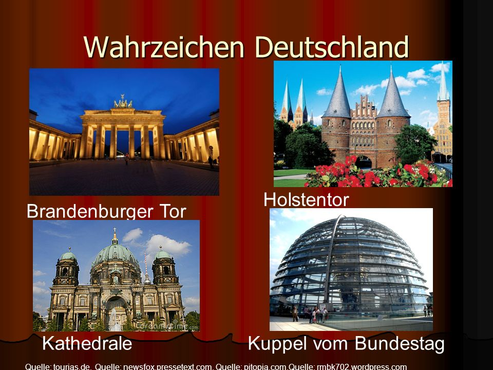 Wahrzeichen Deutschland Brandenburger Tor Holstentor KathedraleKuppel vom Bundestag Quelle: tourias.de,Quelle: newsfox.pressetext.com, Quelle: pitopia.com,Quelle: rmbk702.wordpress.com