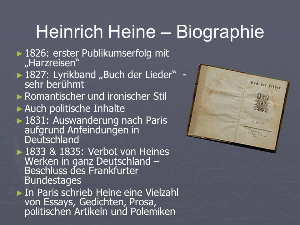 Heinrich Heine – Biographie 1826: erster Publikumserfolg mit Harzreisen 1827: Lyrikband Buch der Lieder - sehr berühmt Romantischer und ironischer Sti