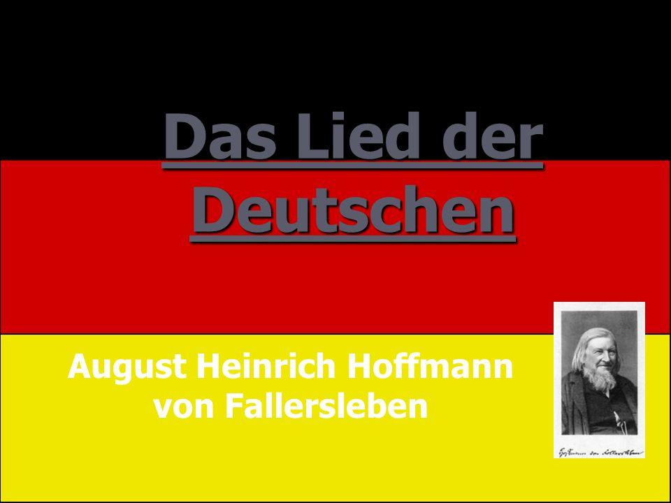 Das Lied der Deutschen August Heinrich Hoffmann von Fallersleben