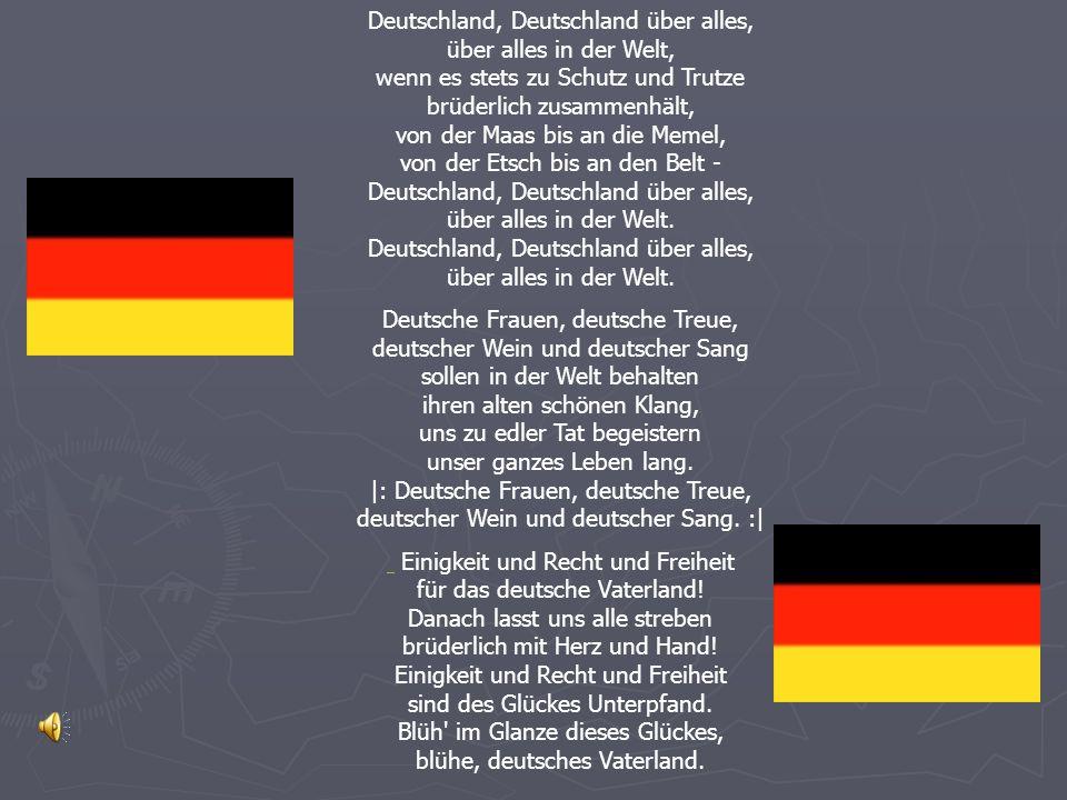 Deutschland, Deutschland über alles, über alles in der Welt, wenn es stets zu Schutz und Trutze brüderlich zusammenhält, von der Maas bis an die Memel, von der Etsch bis an den Belt - Deutschland, Deutschland über alles, über alles in der Welt.