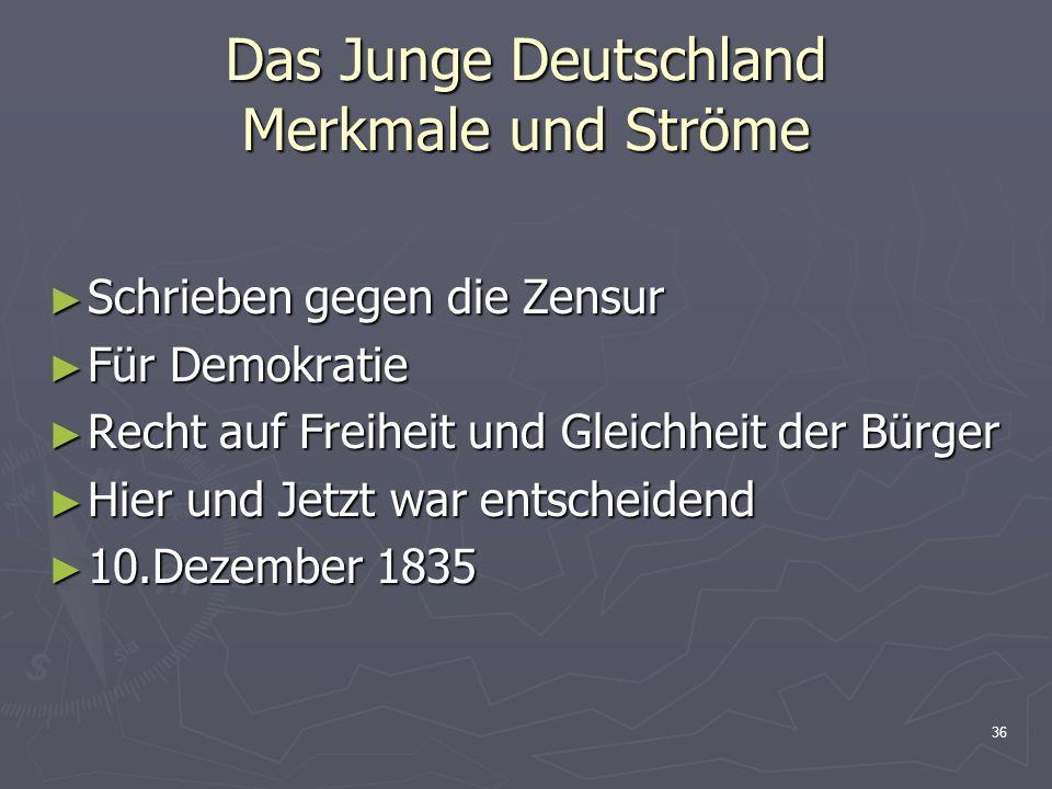 36 Das Junge Deutschland Merkmale und Ströme Schrieben gegen die Zensur Schrieben gegen die Zensur Für Demokratie Für Demokratie Recht auf Freiheit un