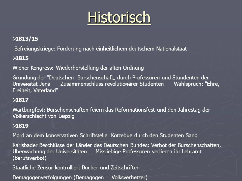 Historisch 1813/15 Befreiungskriege: Forderung nach einheitlichem deutschem Nationalstaat 1815 Wiener Kongress: Wiederherstellung der alten Ordnung Gr