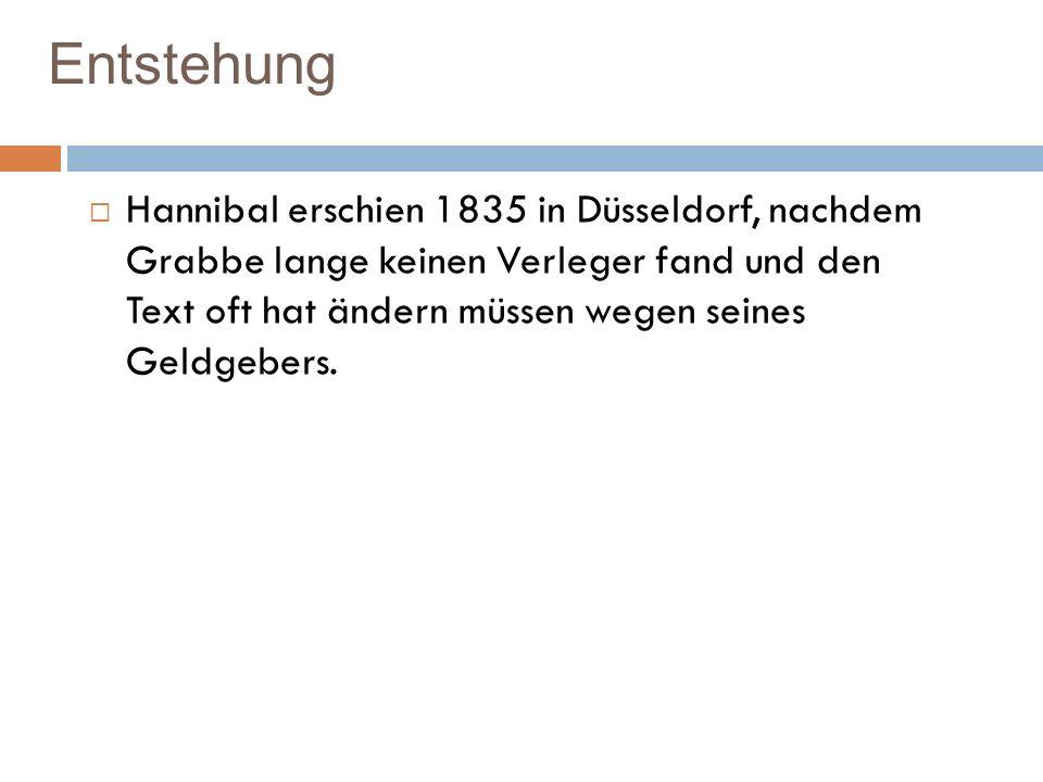 Entstehung Hannibal erschien 1835 in Düsseldorf, nachdem Grabbe lange keinen Verleger fand und den Text oft hat ändern müssen wegen seines Geldgebers.