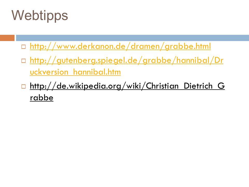 Webtipps http://www.derkanon.de/dramen/grabbe.html http://gutenberg.spiegel.de/grabbe/hannibal/Dr uckversion_hannibal.htm http://gutenberg.spiegel.de/
