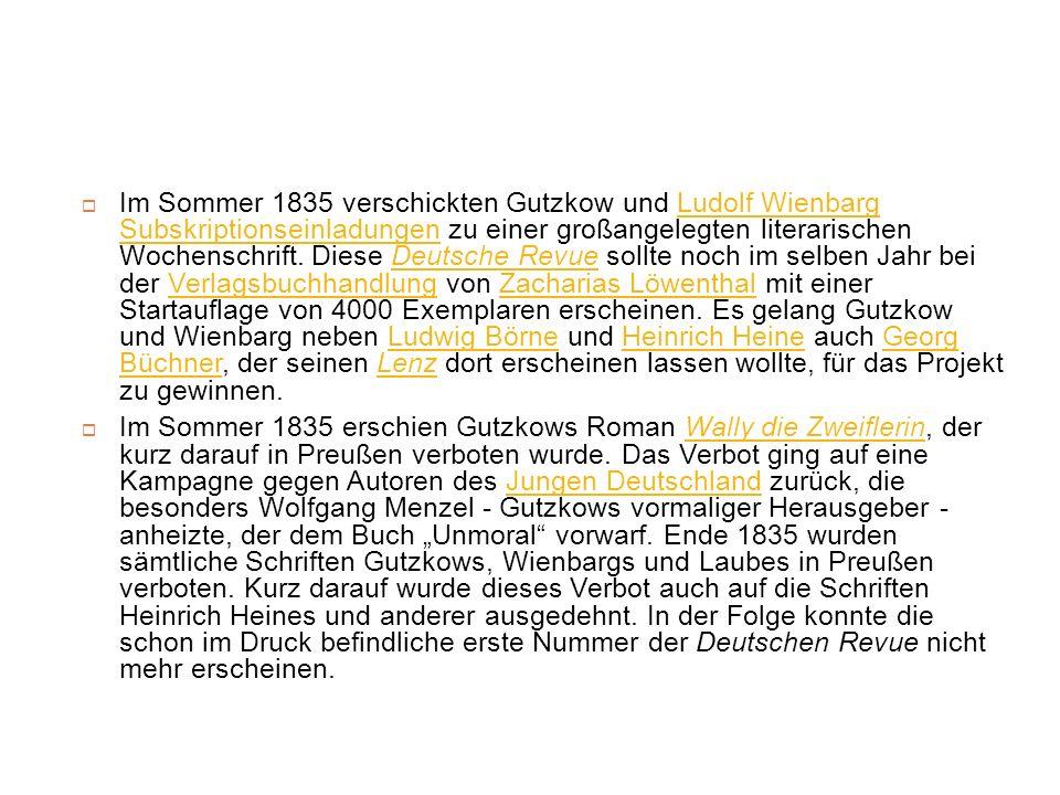 Im Sommer 1835 verschickten Gutzkow und Ludolf Wienbarg Subskriptionseinladungen zu einer großangelegten literarischen Wochenschrift. Diese Deutsche R