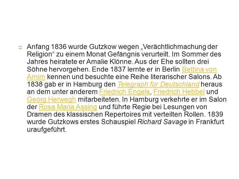 Anfang 1836 wurde Gutzkow wegen Verächtlichmachung der Religion zu einem Monat Gefängnis verurteilt. Im Sommer des Jahres heiratete er Amalie Klönne.