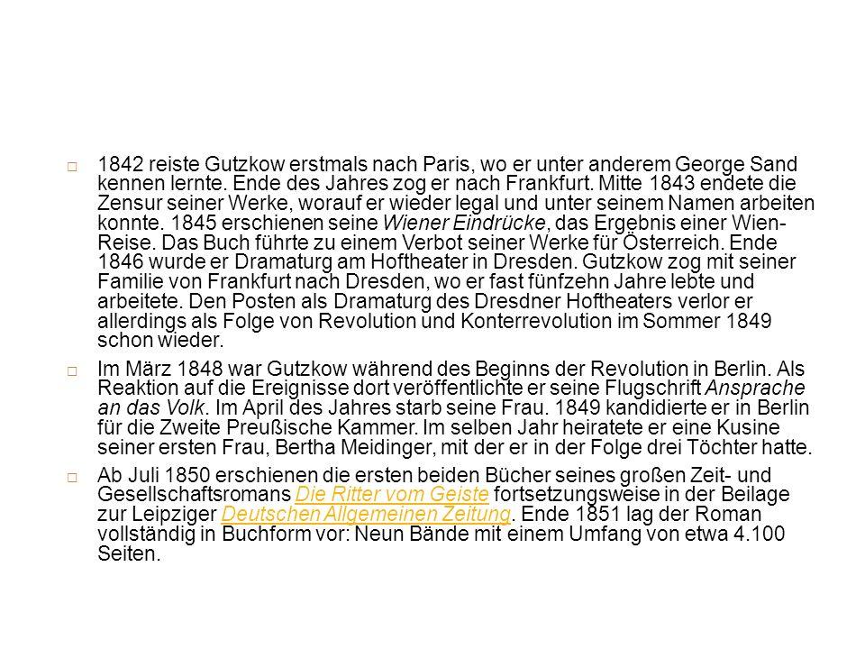 1842 reiste Gutzkow erstmals nach Paris, wo er unter anderem George Sand kennen lernte. Ende des Jahres zog er nach Frankfurt. Mitte 1843 endete die Z