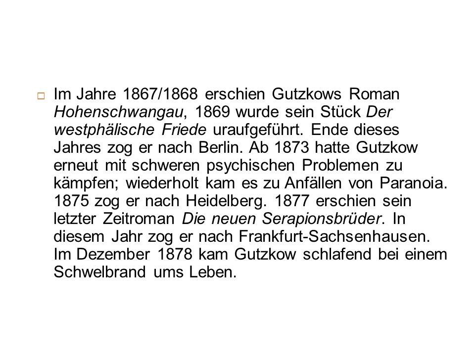 Im Jahre 1867/1868 erschien Gutzkows Roman Hohenschwangau, 1869 wurde sein Stück Der westphälische Friede uraufgeführt. Ende dieses Jahres zog er nach