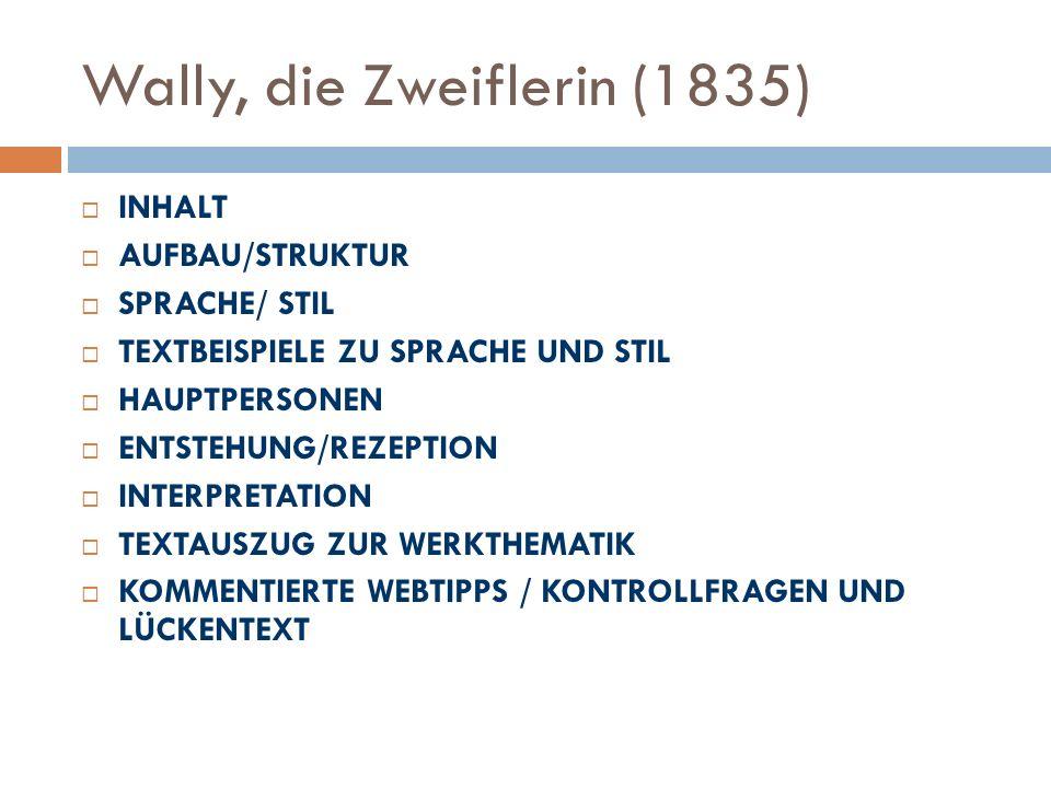 Wally, die Zweiflerin (1835) INHALT AUFBAU/STRUKTUR SPRACHE/ STIL TEXTBEISPIELE ZU SPRACHE UND STIL HAUPTPERSONEN ENTSTEHUNG/REZEPTION INTERPRETATION