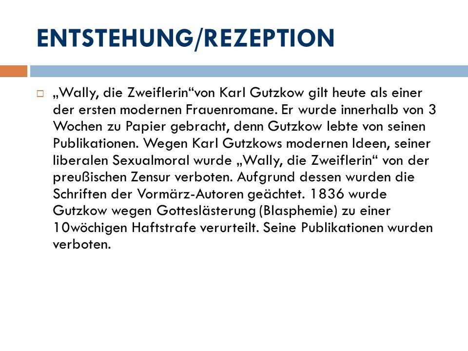ENTSTEHUNG/REZEPTION Wally, die Zweiflerinvon Karl Gutzkow gilt heute als einer der ersten modernen Frauenromane. Er wurde innerhalb von 3 Wochen zu P