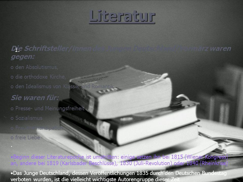 Literatur 1. Die Schriftsteller/innen des Jungen Deutschland/Vormärz waren gegen: o den Absolutismus, o die orthodoxe Kirche, o den Idealismus von Kla