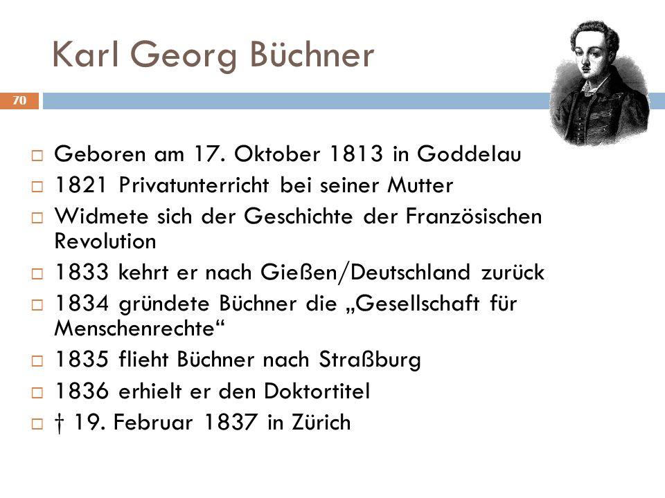 70 Karl Georg Büchner Geboren am 17. Oktober 1813 in Goddelau 1821 Privatunterricht bei seiner Mutter Widmete sich der Geschichte der Französischen Re