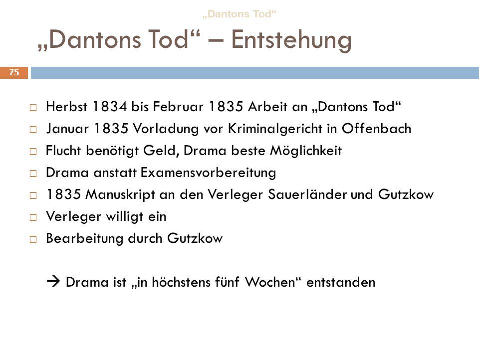 75 Dantons Tod – Entstehung Herbst 1834 bis Februar 1835 Arbeit an Dantons Tod Januar 1835 Vorladung vor Kriminalgericht in Offenbach Flucht benötigt