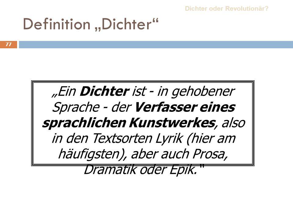 77 Definition Dichter Ein Dichter ist - in gehobener Sprache - der Verfasser eines sprachlichen Kunstwerkes, also in den Textsorten Lyrik (hier am häufigsten), aber auch Prosa, Dramatik oder Epik.